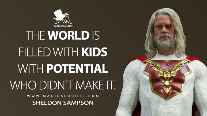 The world is filled with kids with potential who didn't make it. - Sheldon Sampson (Jupiter's Legacy Quotes)