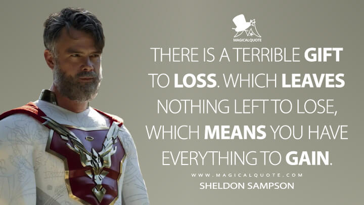 There is a terrible gift to loss. Which leaves nothing left to lose, which means you have everything to gain. - Sheldon Sampson (Jupiter's Legacy Quotes)