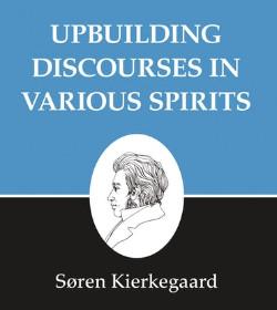 Søren Kierkegaard - Upbuilding Discourses in Various Spirits Quotes