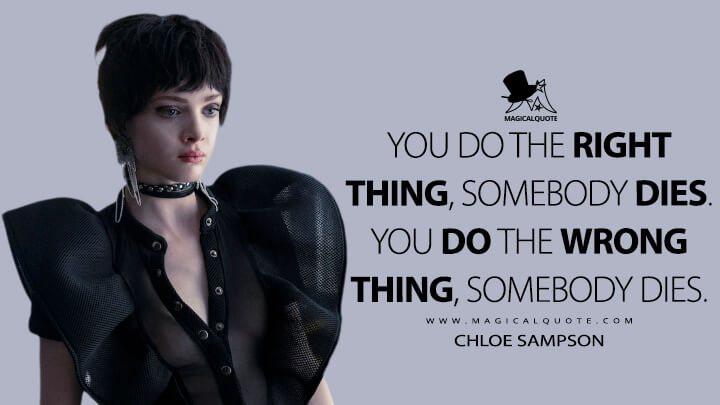 You do the right thing, somebody dies. You do the wrong thing, somebody dies. - Chloe Sampson (Jupiter's Legacy Quotes)