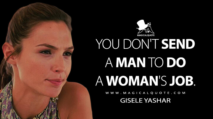 You don't send a man to do a woman's job. - Gisele Yashar (Fast Five Quotes)