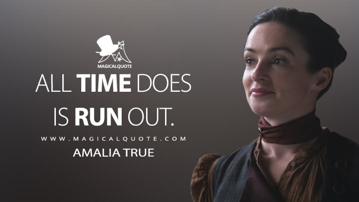 All time does is run out. - Amalia True (The Nevers Quotes)