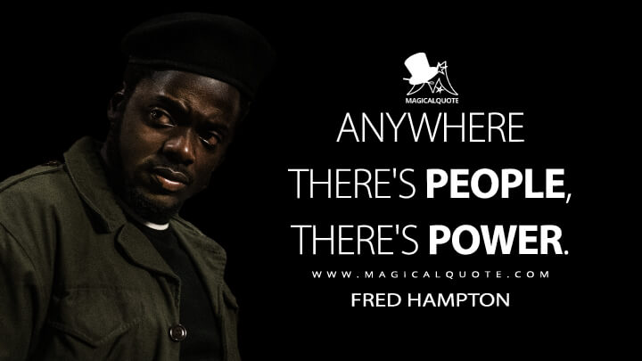 Anywhere there's people, there's power. - Fred Hampton (Judas and the Black Messiah Quotes)