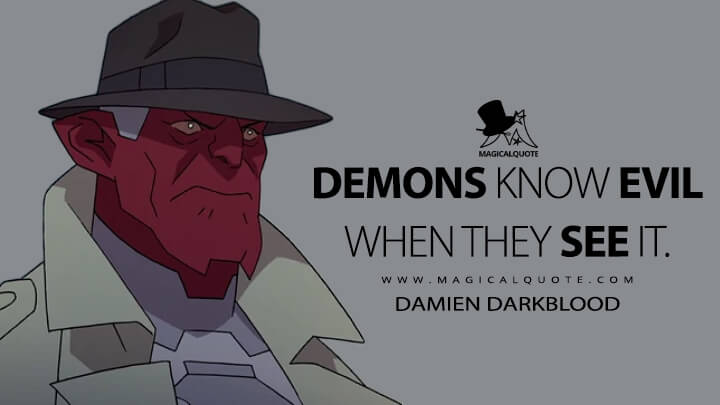 Demons know evil when they see it. - Damien Darkblood (Invincible Quotes)