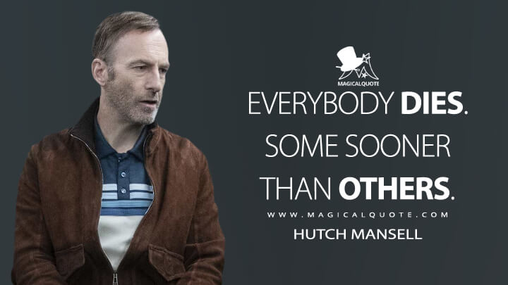 Everybody dies. Some sooner than others. - Hutch Mansell (Nobody Quotes)