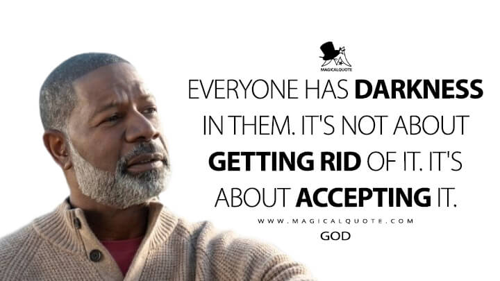 Everyone has darkness in them. It's not about getting rid of it. It's about accepting it. - God (Lucifer Quotes)