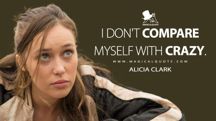 I don't compare myself with crazy. - Alicia Clark (Fear the Walking Dead Quotes)