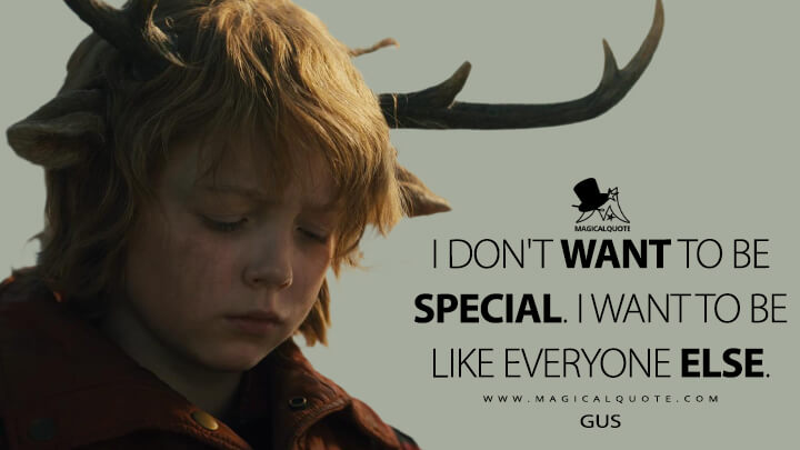I don't want to be special. I want to be like everyone else. - Gus (Sweet Tooth Quotes)