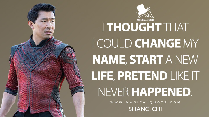 I thought I could change my name, start a new life. But I could never escape his shadow. - Shang-Chi (Shang-Chi and the Legend of the Ten Rings Quotes)
