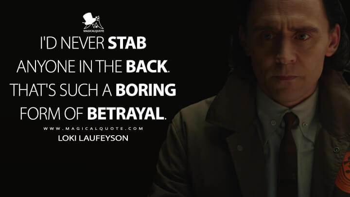 I'd never stab anyone in the back. That's such a boring form of betrayal. - Loki Laufeyson (Loki Quotes)