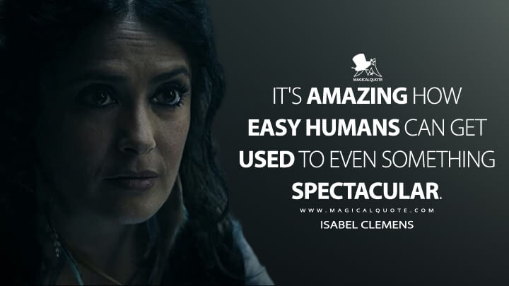 It's amazing how easy humans can get used to even something spectacular. - Isabel Clemens (Bliss Quotes)