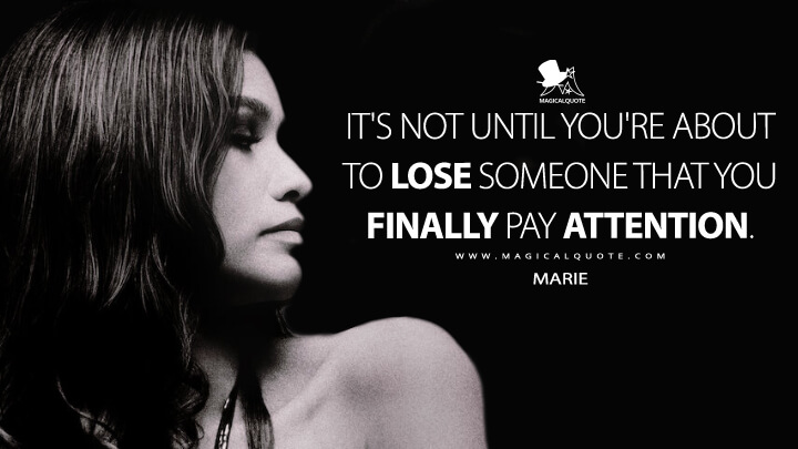 It's not until you're about to lose someone that you finally pay attention. - Marie (Malcolm & Marie Quotes)