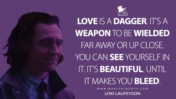 Love is a dagger. It's a weapon to be wielded far away or up close. You can see yourself in it. It's beautiful. Until it makes you bleed. - Loki Laufeyson (Loki Quotes)