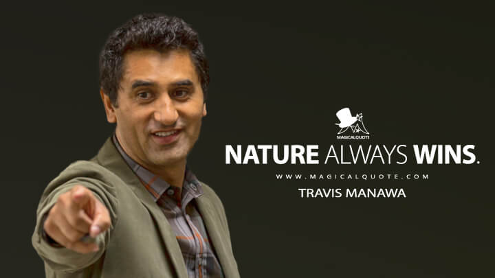 Nature always wins. - Travis Manawa (Fear the Walking Dead Quotes)