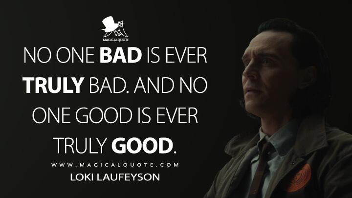 No one bad is ever truly bad. And no one good is ever truly good. - Loki Laufeyson (Loki Quotes)