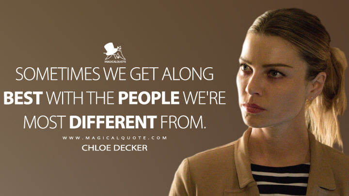 Sometimes we get along best with the people we're most different from. - Chloe Decker (Lucifer Quotes)