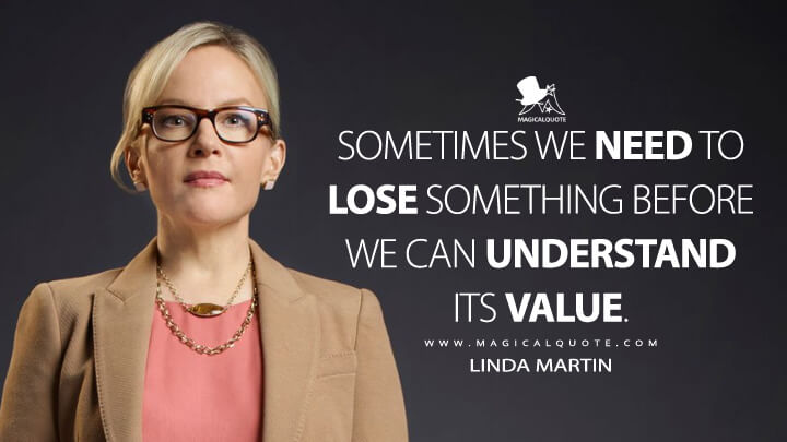 Sometimes we need to lose something before we can understand its value. - Linda Martin (Lucifer Quotes)