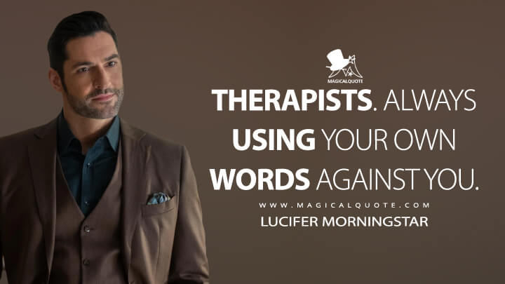 Therapists. Always using your own words against you. - Lucifer Morningstar (Lucifer Quotes)