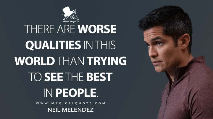 There are worse qualities in this world than trying to see the best in people. - Neil Melendez (The Good Doctor Quotes)