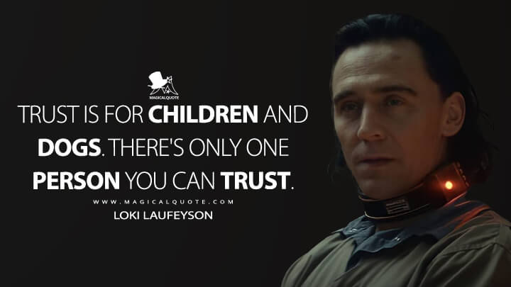 Trust is for children and dogs. There's only one person you can trust. - Loki Laufeyson (Loki Quotes)