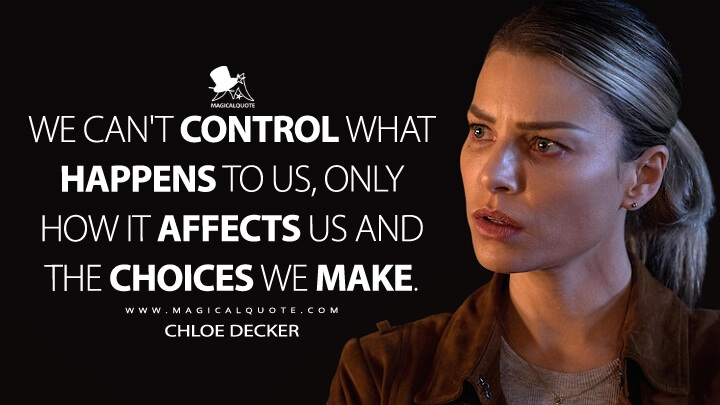 We can't control what happens to us, only how it affects us and the choices we make. - Chloe Decker (Lucifer Quotes)