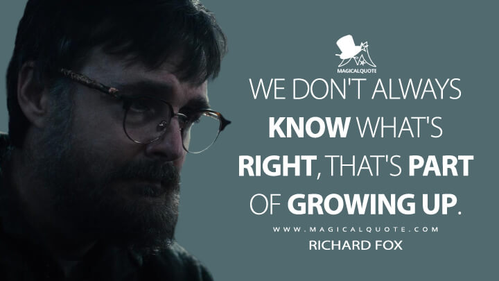 We don't always know what's right, that's part of growing up. - Richard Fox (Sweet Tooth Quotes)