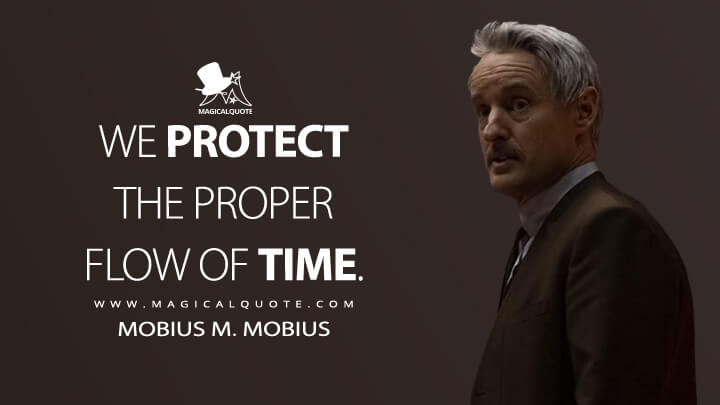 We protect the proper flow of time. - Mobius M. Mobius (Loki Quotes)