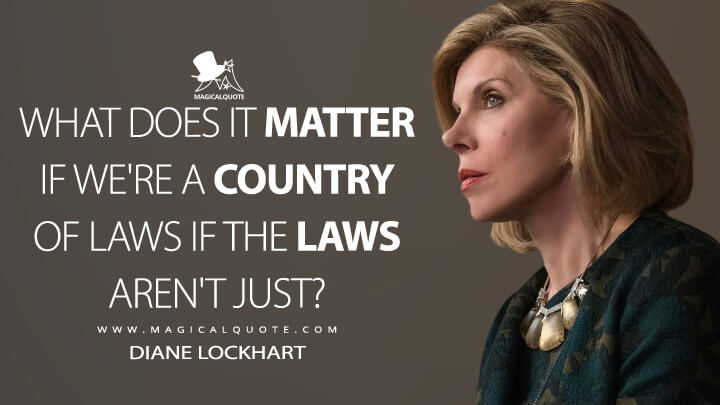 What does it matter if we're a country of laws if the laws aren't just? - Diane Lockhart (The Good Fight Quotes)