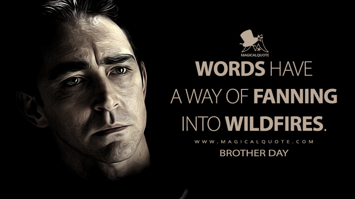 Words have a way of fanning into wildfires. - Brother Day (Foundation Quotes)