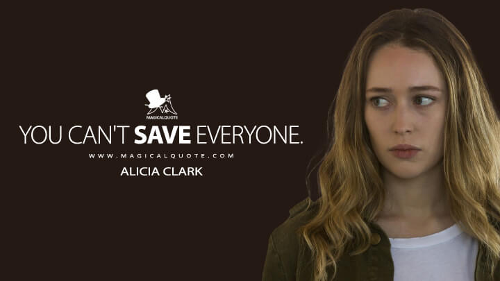 You can't save everyone. - Alicia Clark (Fear the Walking Dead Quotes)