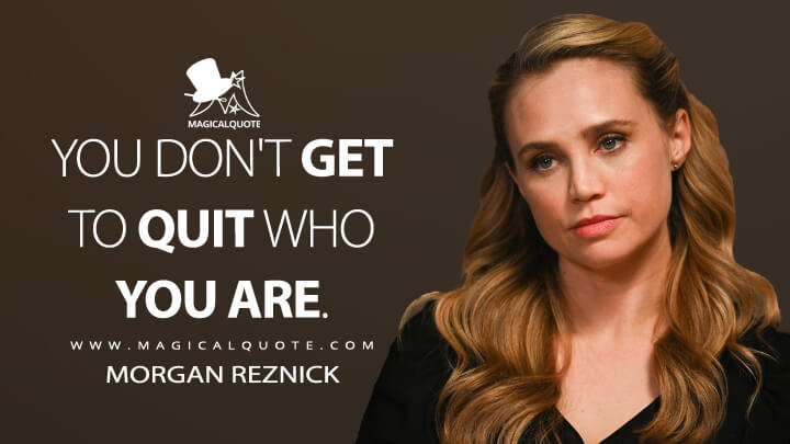 You don't get to quit who you are. - Morgan Reznick (The Good Doctor Quotes)