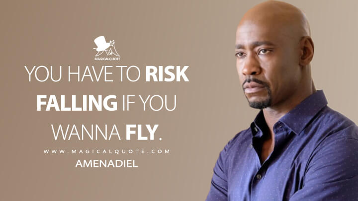 You have to risk falling if you wanna fly. - Amenadiel (Lucifer Quotes)