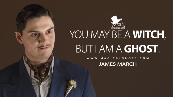 You may be a witch, but I am a ghost. - James March (American Horror Story Quotes)