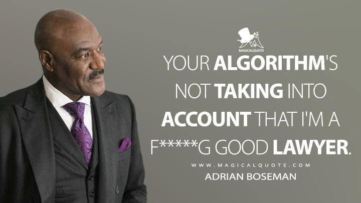 Your algorithm's not taking into account that I'm a f*****g good lawyer. - Adrian Boseman (The Good Fight Quotes)