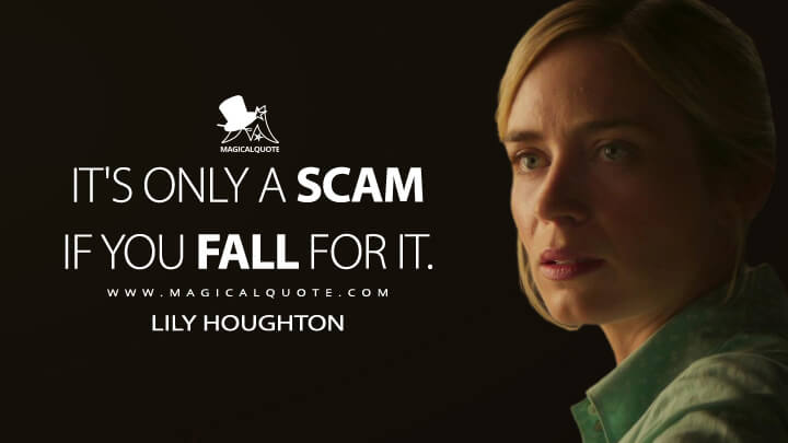 It's only a scam if you fall for it. - Lily Houghton (Jungle Cruise Quotes)