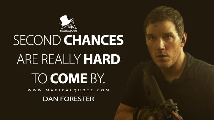 Second chances are really hard to come by. - Dan Forester (The Tomorrow War Quotes)