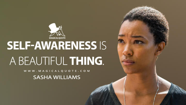 Self-awareness is a beautiful thing. - Sasha Williams (The Walking Dead Quotes)