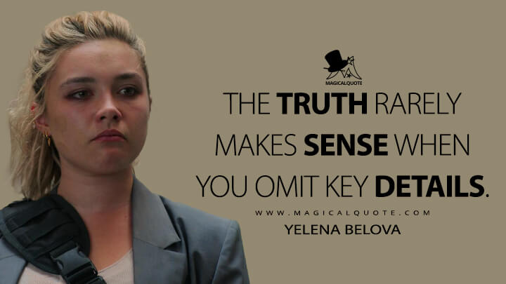 The truth rarely makes sense when you omit key details. - Yelena Belova (Black Widow Quotes)