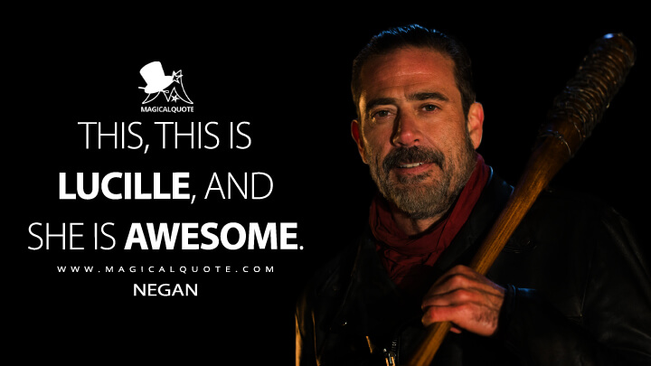 This, this is Lucille, and she is awesome. - Negan (The Walking Dead Quotes)