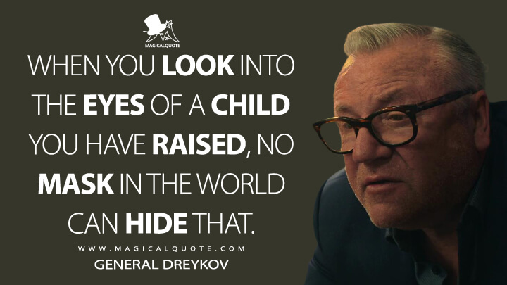 When you look into the eyes of a child you have raised, no mask in the world can hide that. - General Dreykov (Black Widow Quotes)