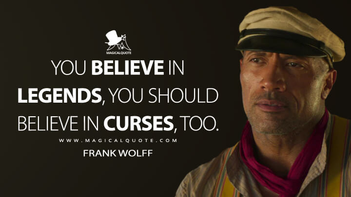 You believe in legends, you should believe in curses, too. - Frank Wolff (Jungle Cruise Quotes)