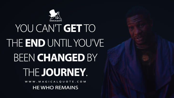 You can't get to the end until you've been changed by the journey. - He Who Remains (Loki Quotes)