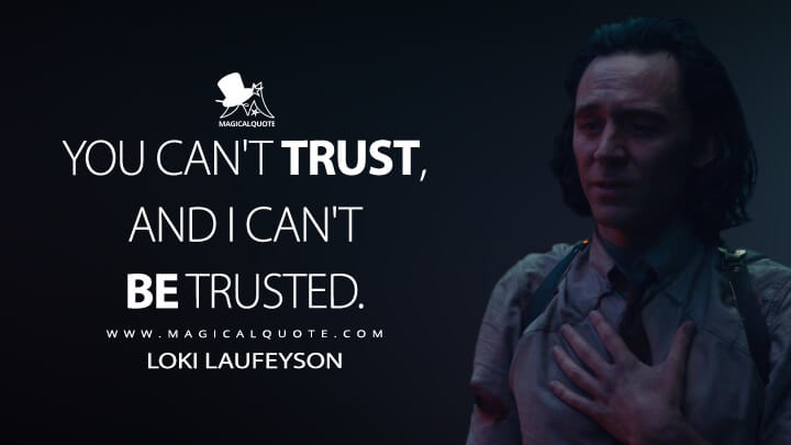 You can't trust, and I can't be trusted. - Loki Laufeyson (Loki Quotes)