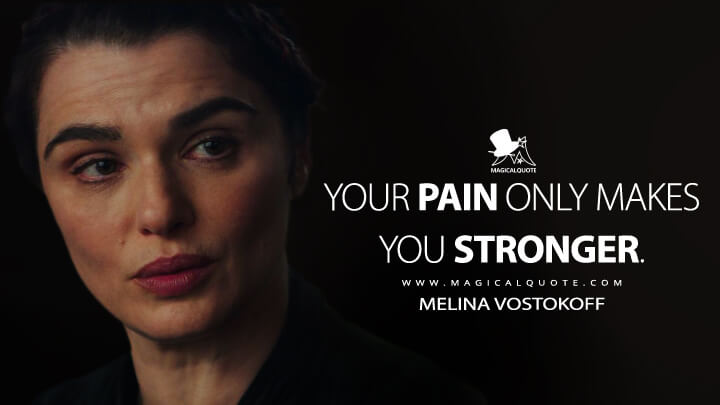 Your pain only makes you stronger. - Melina Vostokoff (Black Widow Quotes)