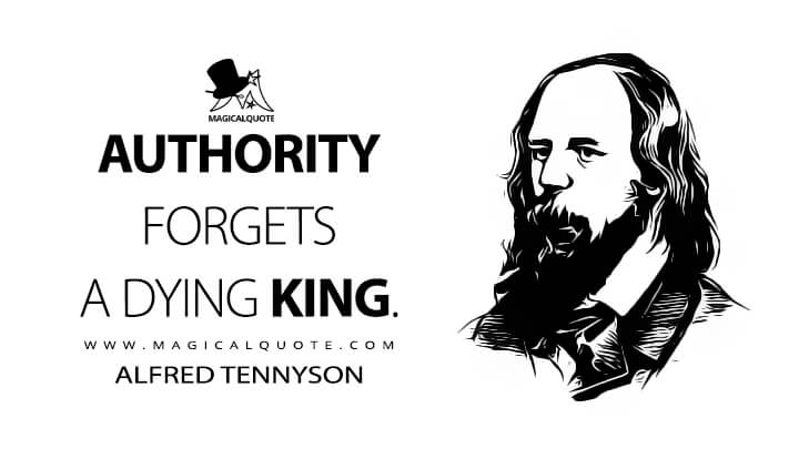 Authority forgets a dying king. - Alfred Tennyson (Morte D'Arthur Quotes)
