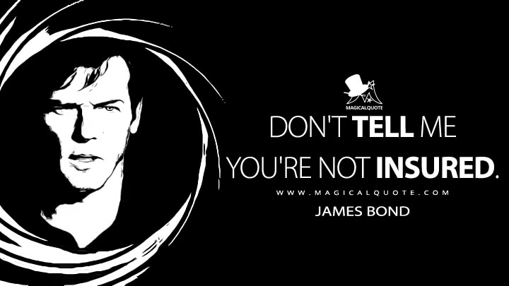 Don't tell me you're not insured. - James Bond (Live and Let Die Quotes)