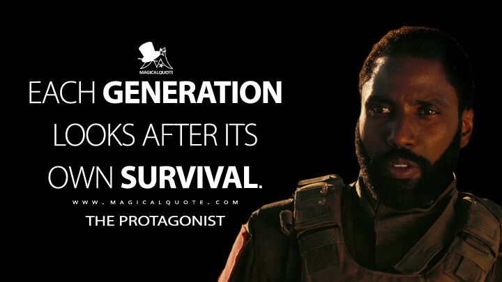 Each generation looks after its own survival. - The Protagonist (TENET Quotes)