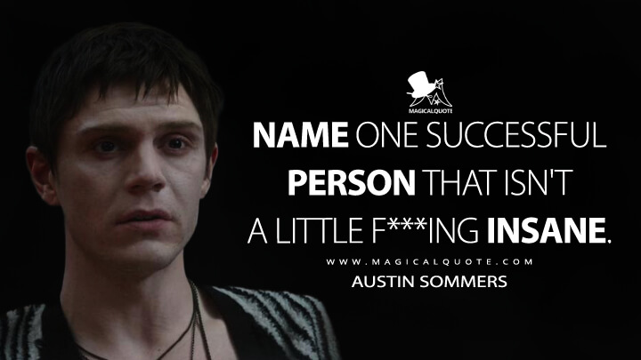 Name one successful person that isn't a little f***ing insane. - Austin Sommers (American Horror Story Quotes)