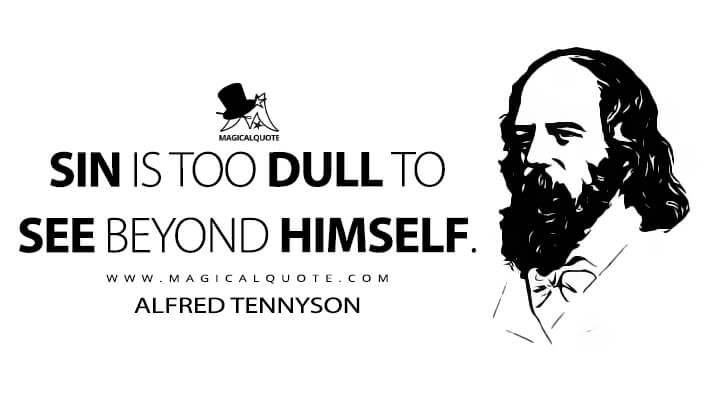 Sin is too dull to see beyond himself. - Alfred Tennyson (Queen Mary Quotes)