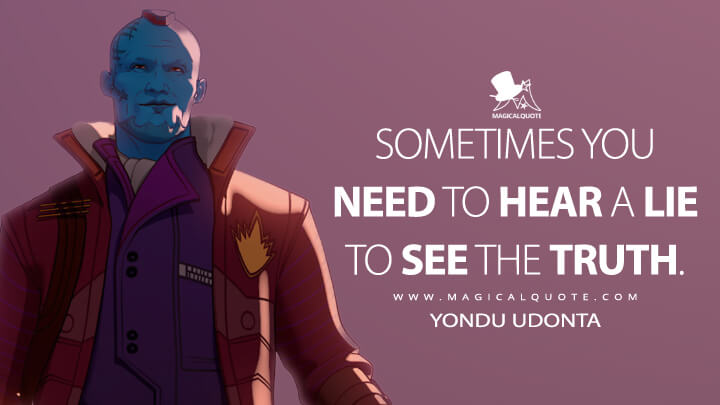 Sometimes you need to hear a lie to see the truth. - Yondu Udonta (What If...? Quotes)